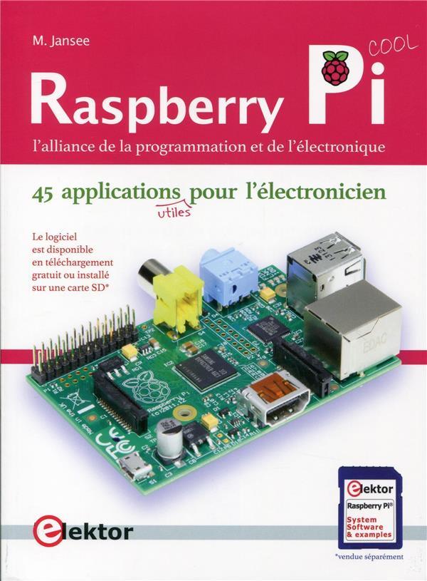 Raspberry Pi ; l'alliance de la programmation et de l'électronique ; 45 applications pour l'électronicien