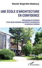 Une école d'architecture en confidence  - Daniel Dujardin-Sadowy