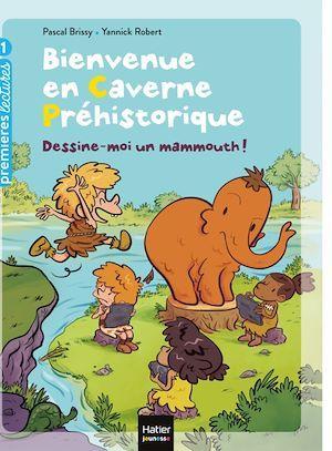 Vente EBooks : Bienvenue en caverne - Dessine-moi un mammouth ! GS/CP 5/6 ans  - Pascal Brissy