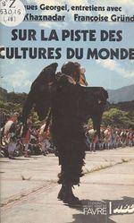 Sur la piste des cultures du monde