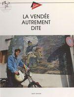 La Vendée autrement dite  - Jean-Loic Le Quellec - Michel Gautier