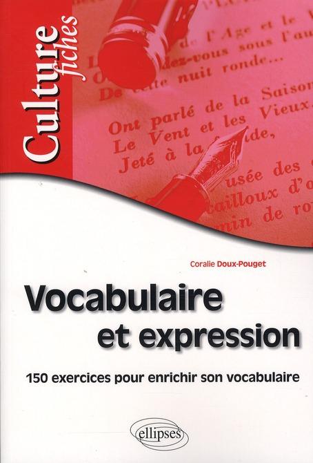 Vocabulaire & Expression ; 150 Exercices Pour Enrichir Son Vocabulaire