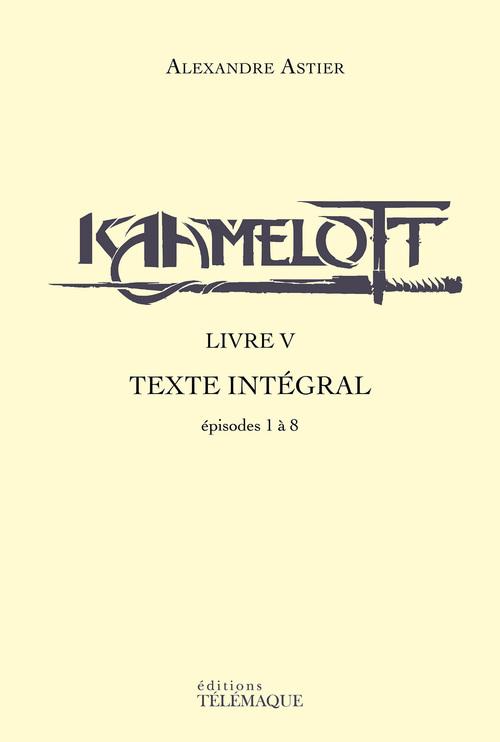 Kaamelott - livre V - Texte intégral - épisodes 1 à 8