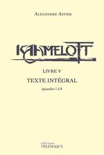 Vente Livre Numérique : Kaamelott - livre V - Texte intégral - épisodes 1 à 8  - Alexandre Astier