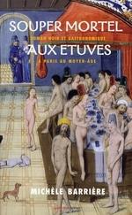Couverture de Souper mortel aux étuves ; roman noir et gastronomique à paris au moyen age
