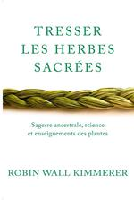 Couverture de Tresser les herbes sacrées : sagesse améridienne, enseignements des plantes, connaissances scientifiques