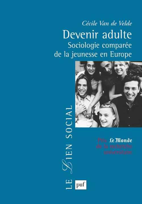 Devenir adulte ; sociologie comparée de la jeunesse en Europe