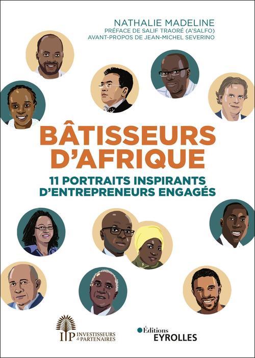 Bâtisseurs d'Afrique ; 11 portraits inspirants d'entrepreneurs engagés