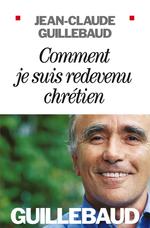 Vente Livre Numérique : Comment je suis redevenu chrétien  - Jean-claude Guillebaud