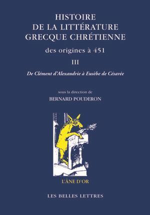 histoire de la littérature grecque chrétienne, des origines à 451 t.3 ; de Clément d'Alexandrie à Eusèbe de Césarée