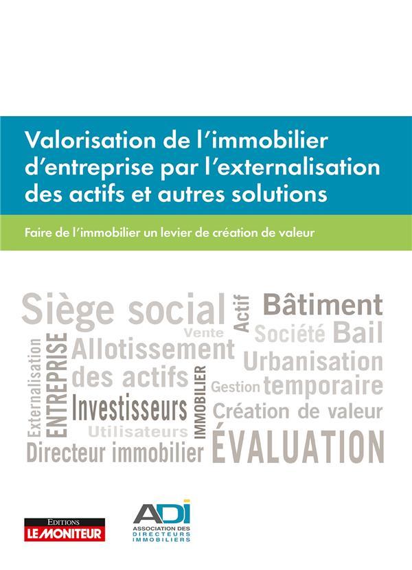 Valorisation de l'immobilier d'entreprise par l'externalisation des actifs et autres solutions ; faire de l'immobilier un levier de création de valeur