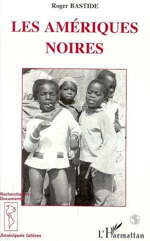 Les ameriques noires - les civilisations africaines dans le nouveau monde