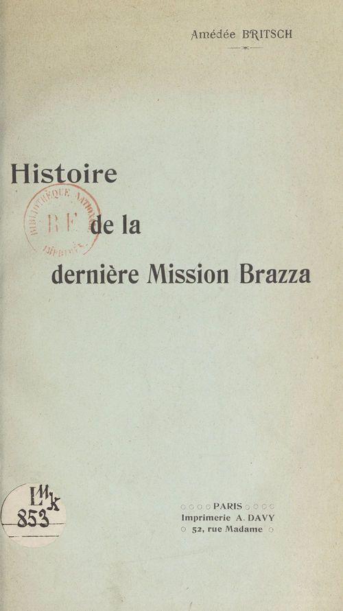 Histoire de la dernière Mission Brazza  - Amédée Britsch