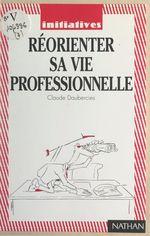Vente Livre Numérique : Réorienter sa vie professionnelle  - Claude Daubercies