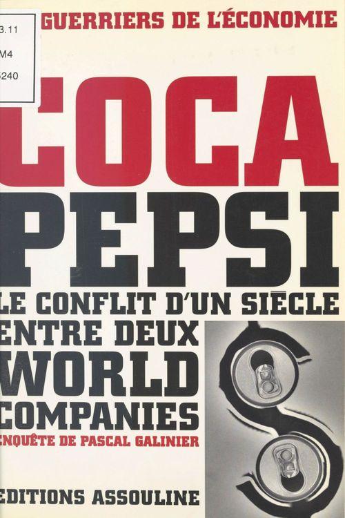 Coca Pepsi, le conflit d'un siècle entre deux world companies