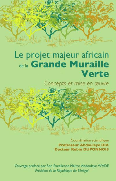 Le projet majeur africain de la grande muraille verte ; concepts et mise en oeuvre