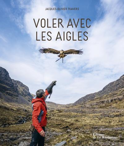 VOLER AVEC LES AIGLES TRAVERS, JACQUES-OLIVIER