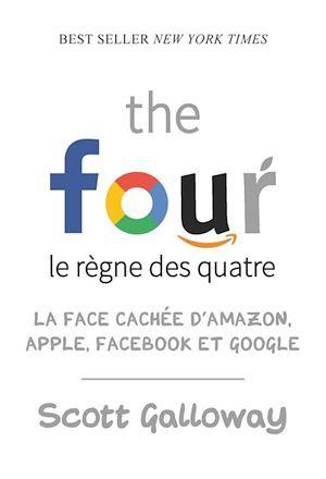 The four ; le règne des quatre ; la face cachée d'Amazon, Apple, Facebook et Google