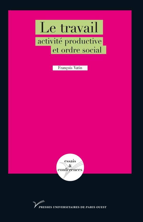 Le travail ; activité productive et ordre social