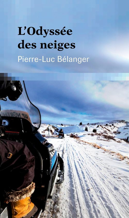 L'odyssee des neiges  - Pierre-Luc Bélanger