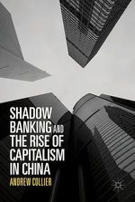 Shadow Banking and the Rise of Capitalism in China  - Andrew Collier
