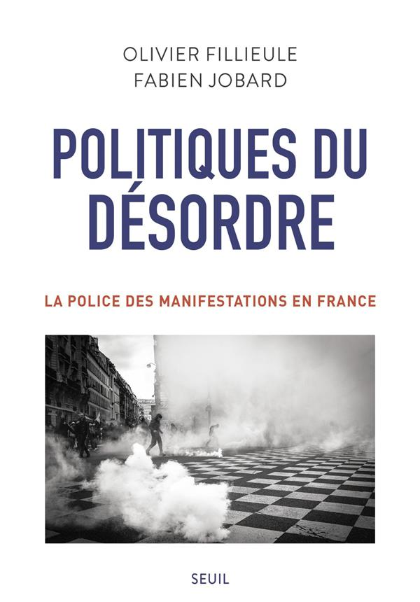 Politiques du désordre ; la police des manifestations en France