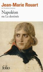 Napoléon ou La destinée  - Jean-Marie ROUART