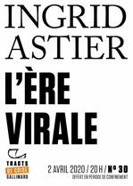 Tracts de Crise (N°30) - L´Ère virale  - Ingrid Astier