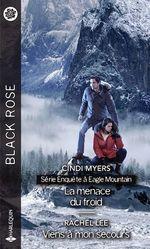 Enquête à Eagle Mountain t.1 ; la menace du froid ; viens à mon secours  - Cindi Myers - Rachel Lee