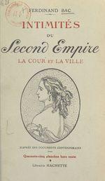 Intimités du Second Empire (1). La cour et la ville