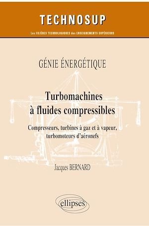 Génie énergétique ; turbomachines à fluides compressibles - compresseurs, turbines à gaz et à vapeur