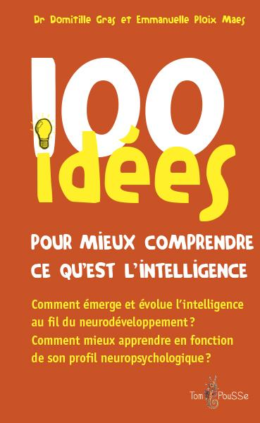 100 IDEES ; 100 idées pour mieux comprendre ce qu'est l'intelligence