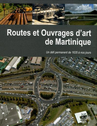 Routes et ouvrages d'art de la Martinique ; un défi permanante de 1635 à nos jours
