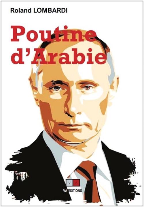 Poutine d'Arabie ; ou pourquoi et comment la Russie est devenue incontournable en méditerranée