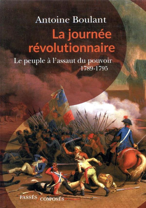 La journée révolutionnaire ; le peuple a l'assaut du pouvoir, 1789-1795