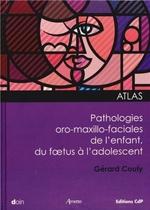 Atlas des pathologies oro-maxillo-faciales de l'enfant, du foetus à l'adolescent  - Gérard Couly