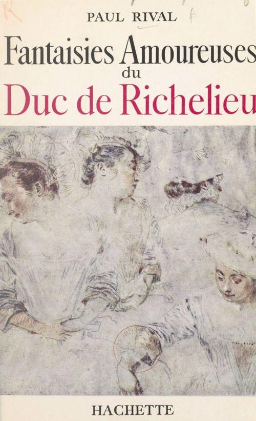 Fantaisies amoureuses du duc de Richelieu  - Paul Rival