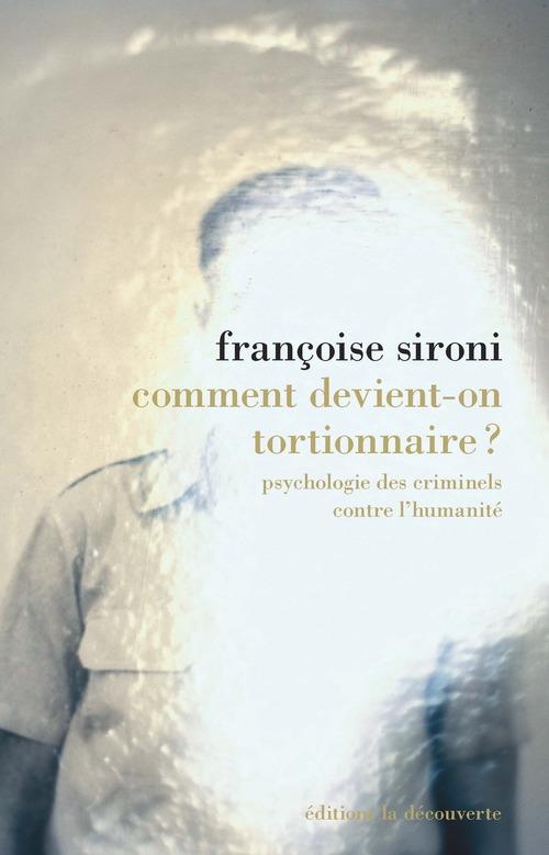 Comment devient-on tortionnaire ? psychologie des criminels contre l'humanité