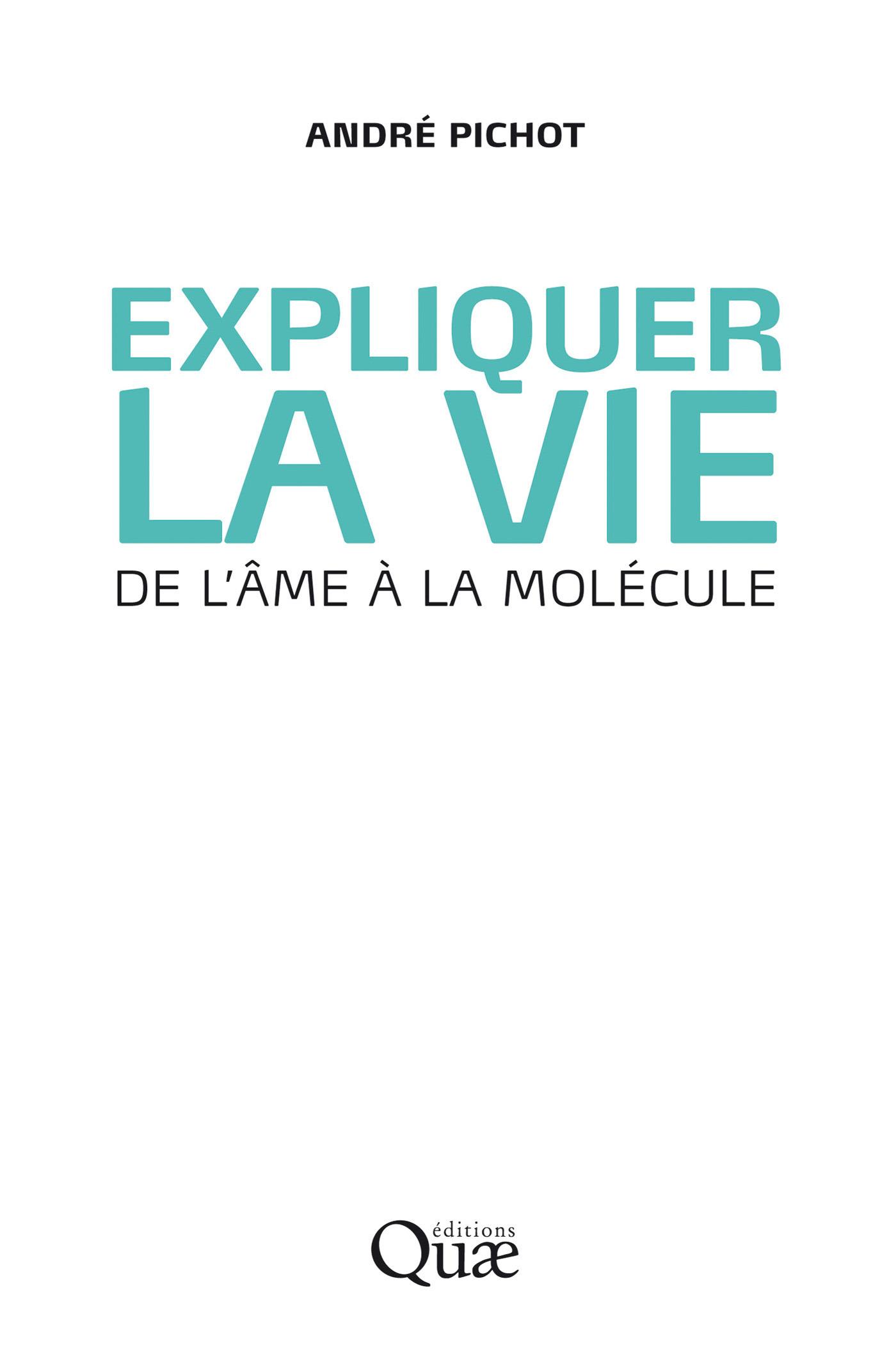Expliquer la vie ; de l'âme à la molécule