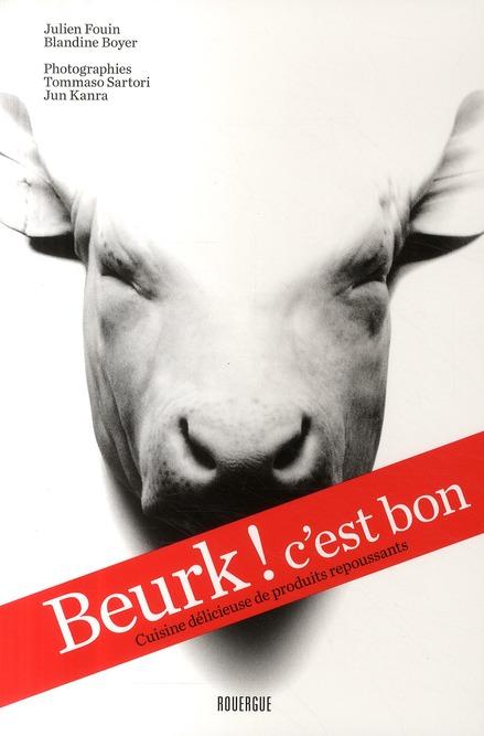 Beurk ! C'Est Bon ; Cuisine Delicieuse De Produits Repoussants