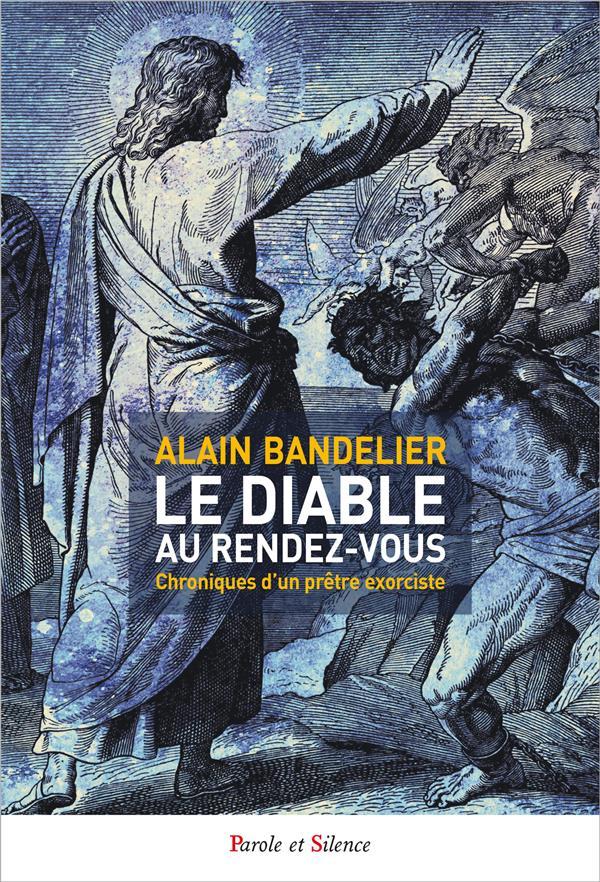 LE DIABLE AU RENDEZ-VOUS  -  CHRONIQUES D'UN PRETRE EXORCISTE