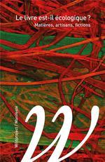 Couverture de Le livre est-il écologique ? matières, artisans, fictions