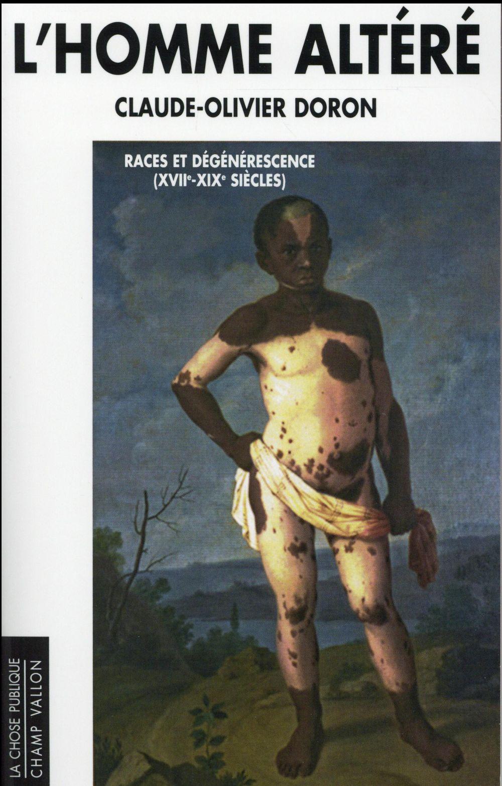 L'homme altéré ; races et dégénérescence (XVIIe-XIXe siècles)