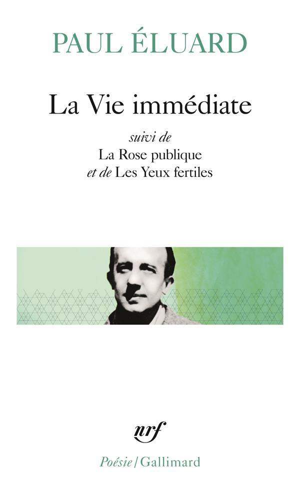 La vie immediate / la rose publique /les yeux fertiles / l'evidence poetique