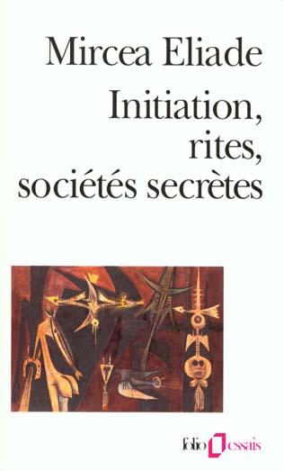 Initiation, Rites, Societes Secretes ; Naissances Mystiques