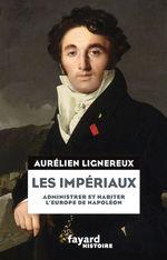 Vente EBooks : Les Impériaux, de l'Europe napoléonienne à la France post-impériale  - Aurélien Lignereux