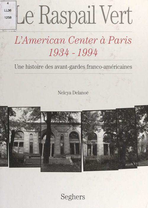 Le Raspail vert : l'American center à Paris, 1934-1994