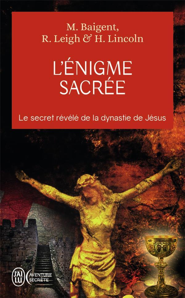 L'enigme sacrée t.1 ; le secret révélé de la dynastie de Jésus