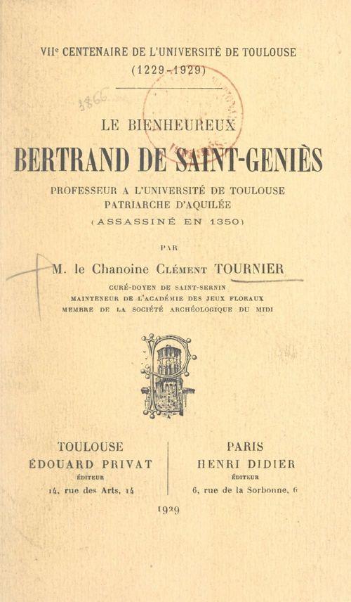 Le bienheureux Bertrand de Saint-Geniès, professeur à l'Université de Toulouse, patriarche d'Aquilée (assassiné en 1350)