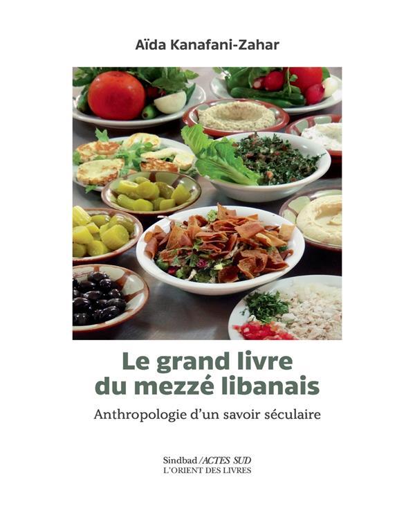Le grand livre du mezzé libanais ; anthropologie d'un savoir séculaire